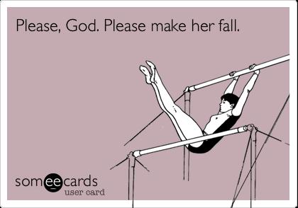 Please, God. Please make her fall.