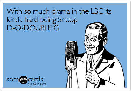 With so much drama in the LBC its kinda hard being Snoop D-O-DOUBLE G