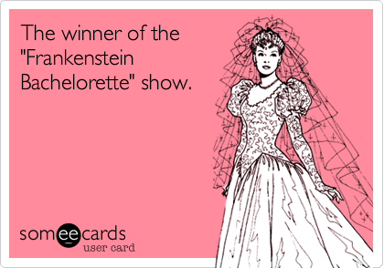 "The winner of the ""Frankenstein  Bachelorette"" show."