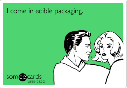I come in edible packaging.