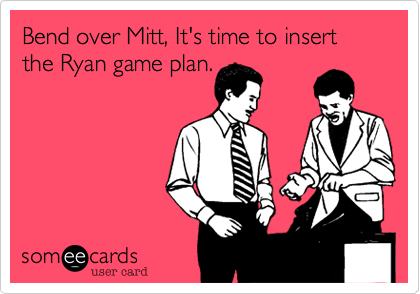 Bend over Mitt, It's time to insert the Ryan game plan.
