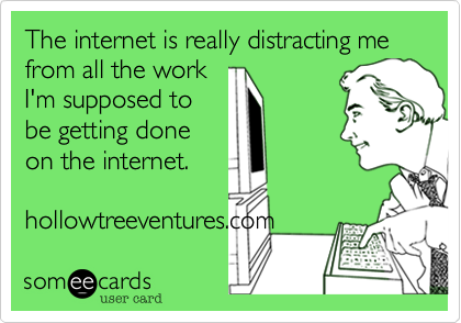 The internet is really distracting me from all the work I'm supposed to be getting done on the internet.  hollowtreeventures.com