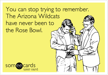 You can stop trying to remember.  The Arizona Wildcats have never been to the Rose Bowl.