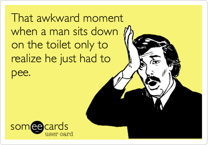 That awkward moment when a man sits down on the toilet only to realize he just had to pee.