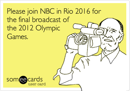 Please join NBC in Rio 2016 for  the final broadcast of the 2012 Olympic Games.