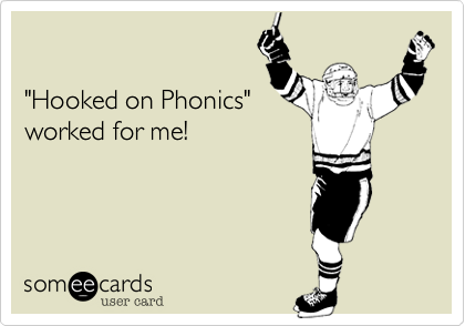 """""""Hooked on Phonics""""  worked for me!"""