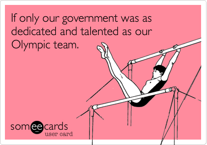 If only our government was as dedicated and talented as our Olympic team.