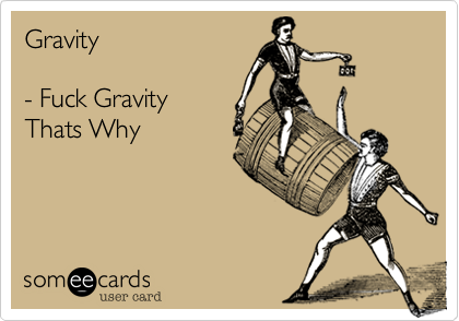 Gravity  - Fuck Gravity Thats Why