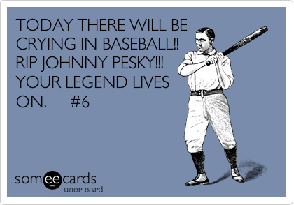 TODAY THERE WILL BE CRYING IN BASEBALL!! RIP JOHNNY PESKY!!! YOUR LEGEND LIVES ON.     %236