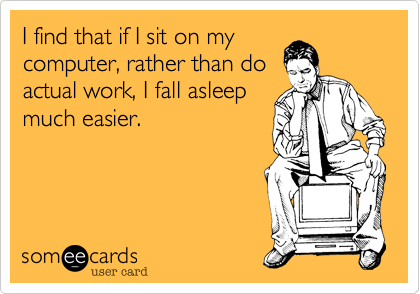 I find that if I sit on my computer, rather than do actual work, I fall asleep much easier.