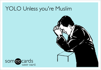 YOLO Unless you're Muslim