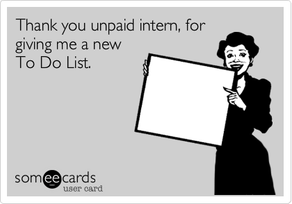 Thank you unpaid intern, for giving me a new To Do List.
