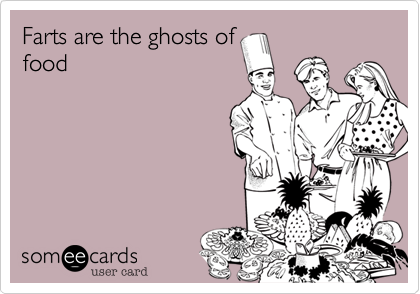 Farts are the ghosts of food