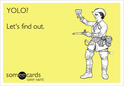 YOLO?  Let's find out.
