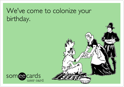 We've come to colonize your birthday.