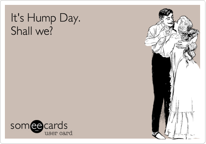 It's Hump Day. Shall we?