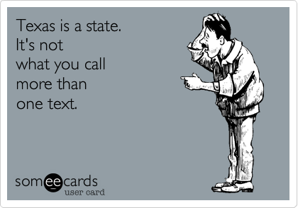 Texas is a state.  It's not  what you call more than one text.