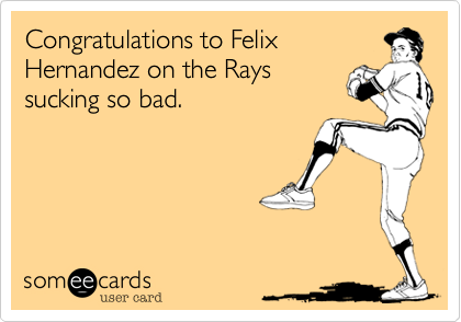 Congratulations to Felix Hernandez on the Rays sucking so bad.