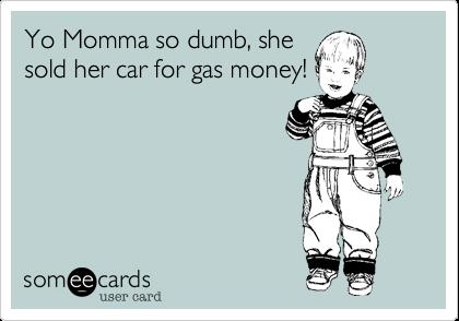 Yo momma so dumb