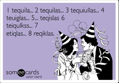 1 Tequila 2 Tequilas 3 Tequiullas 4 Teuiglas 5