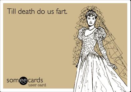 Till death do us fart.