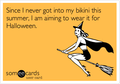 Since I never got into my bikini this summer, I am aiming to wear it for Halloween.