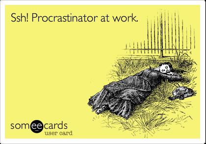 Ssh! Procrastinator at work.