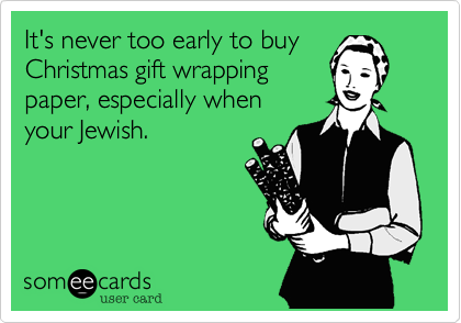 It's never too early to buy Christmas gift wrapping paper, especially when your Jewish.