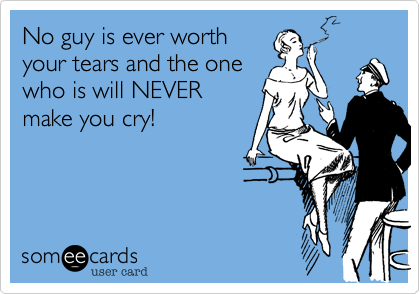 No guy is ever worth  your tears and the one who is will NEVER make you cry!