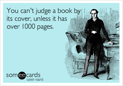 You can't judge a book by  its cover, unless it has over 1000 pages.