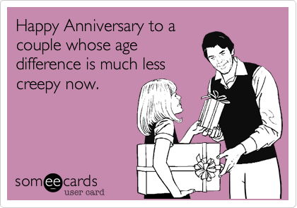Happy Anniversary to a couple whose age difference is much less creepy now.
