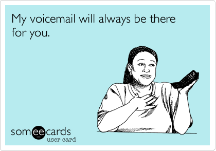 1345789775013_7662956 my voicemail will always be there for you thinking of you ecard