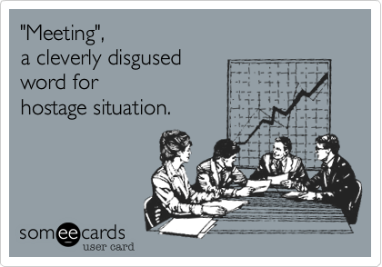 """""""Meeting"""",  a cleverly disgused  word for  hostage situation."""