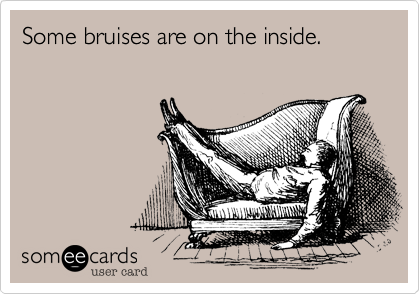 Some bruises are on the inside.