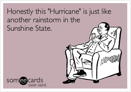 "Honestly this ""Hurricane"" is just like another rainstorm in the Sunshine State."