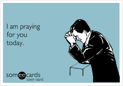 I am praying for you today.