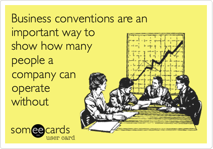 Business conventions are an important way to show how many  people a company can operate  without