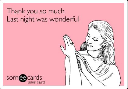 Thank You So Much Last Night Was Wonderful Flirting Ecard