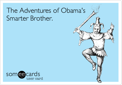 The Adventures of Obama's Smarter Brother.
