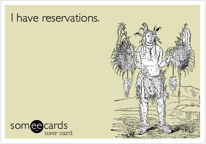 I have reservations.