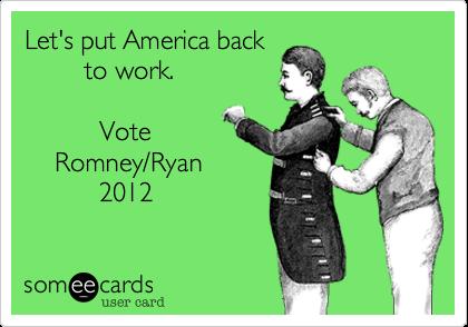 Let's put America back         to work.                 Vote     Romney/Ryan           2012