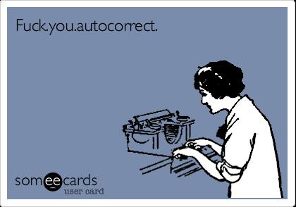 Fuck.you.autocorrect.
