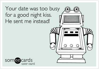 Your date was too busy for a good night kiss.  He sent me instead!
