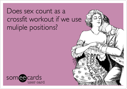 Does sex count as a crossfit workout if we use muliple positions?