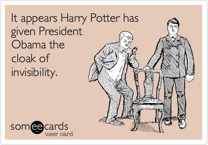 It appears Harry Potter has given President Obama the cloak of invisibility.