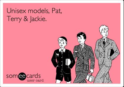 Unisex models, Pat, Terry & Jackie.