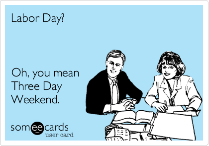 Image result for someecards labor day