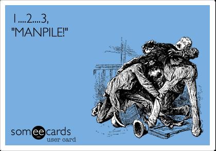 """1....2....3, """"MANPILE!"""""""