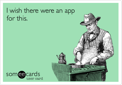 I wish there were an app for this.