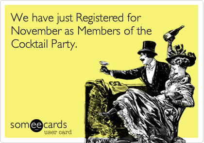 We have just Registered for November as Members of the Cocktail Party.